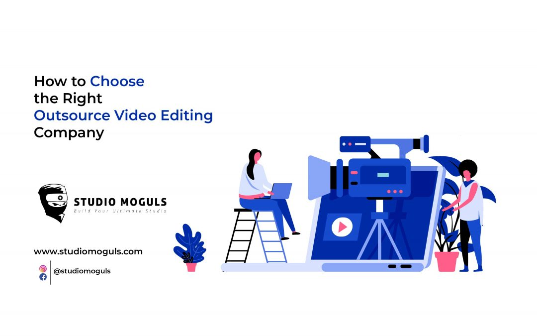 How to Choose the Right Outsource Video Editing Service Company?
