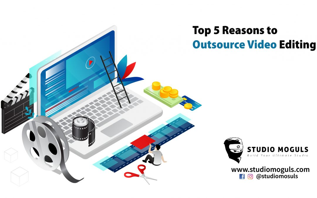 Top 5 Reasons to Outsource Video Editing