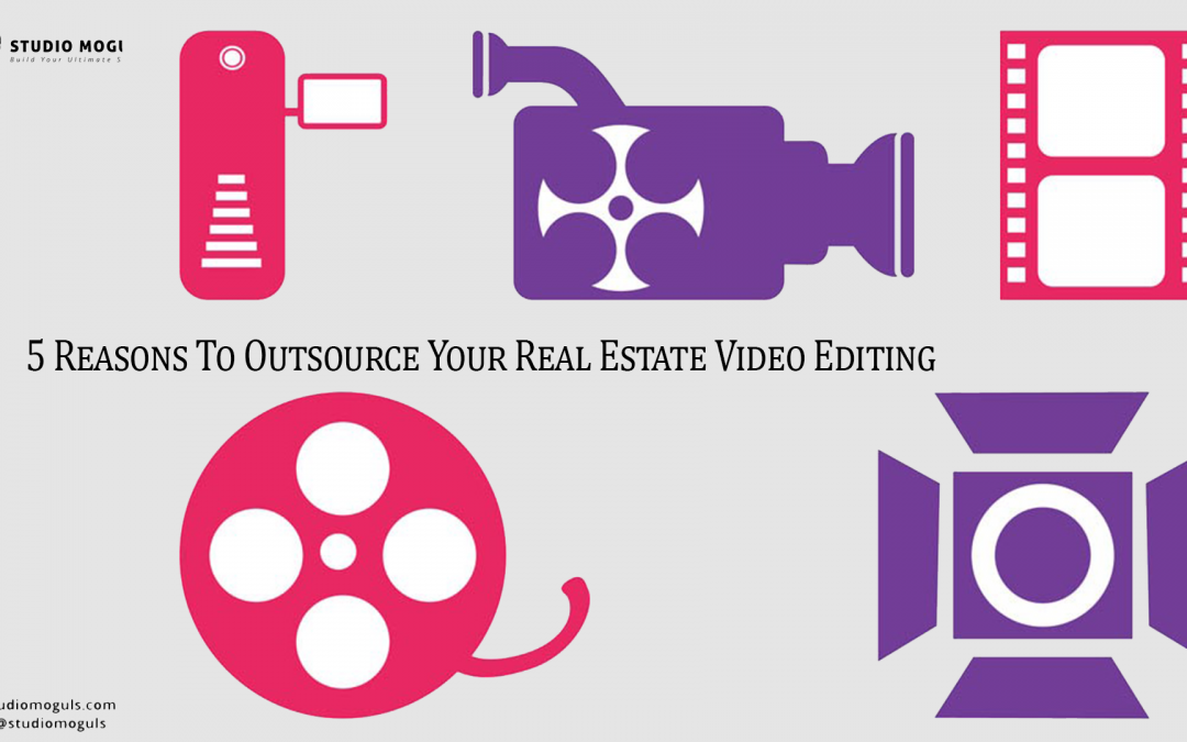 5 Reasons To Outsource Your Real Estate Video Editing